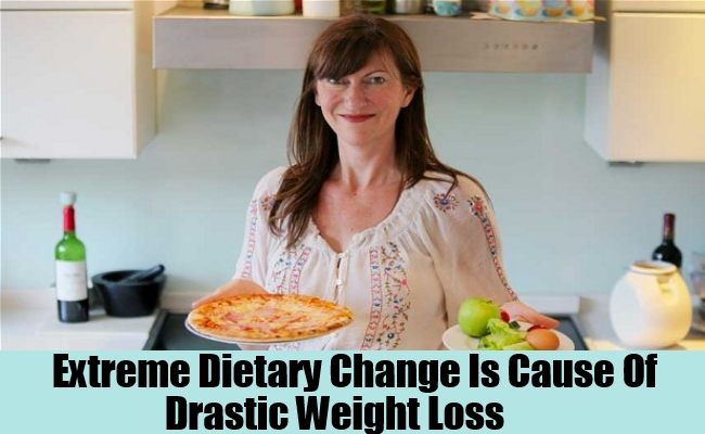 Extreme Dietary Changes Is Causes Of Drastic Weight Loss