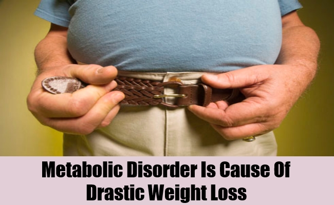 Metabolic Disorder Is Cause Of Drastic Weight Loss