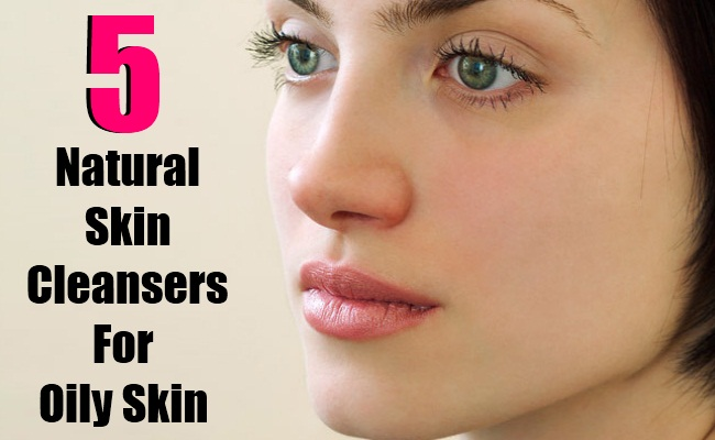 5 Natural Skin Cleansers For Oily Skin