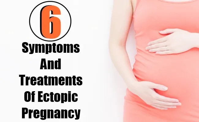 6 Symptoms And Treatments Of Ectopic Pregnancy