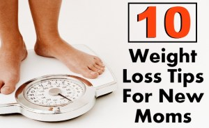 10 Weight Loss Tips For New Moms