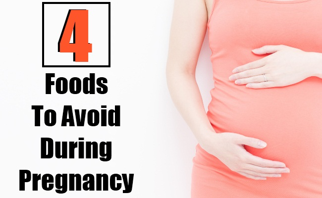 4 Foods To Avoid During Pregnancy