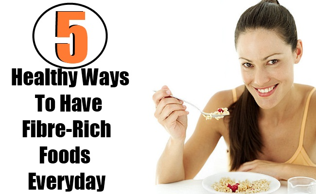 5 Healthy Ways To Have Fibre-Rich Foods Everyday