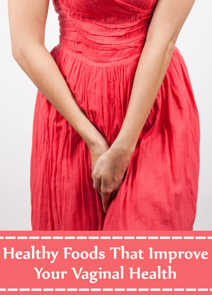Healthy Foods That Improve Your Vaginal Health