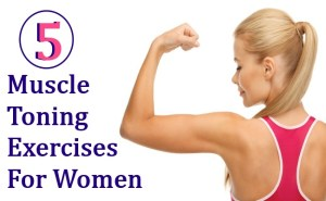 5 Muscle Toning Exercises For Women