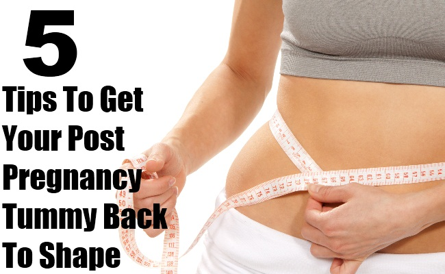 5 Tips To Get Your Post Pregnancy Tummy Back To Shape