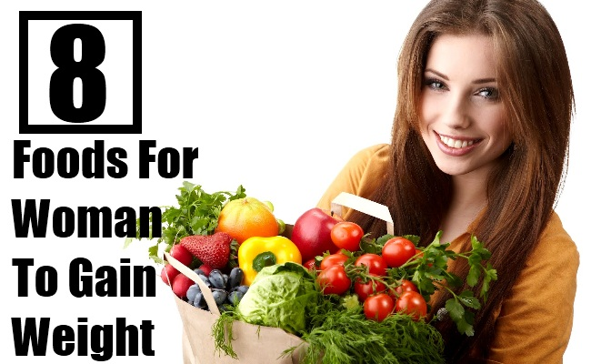 Top 8 Foods For Woman To Gain Weight In A Natural Way