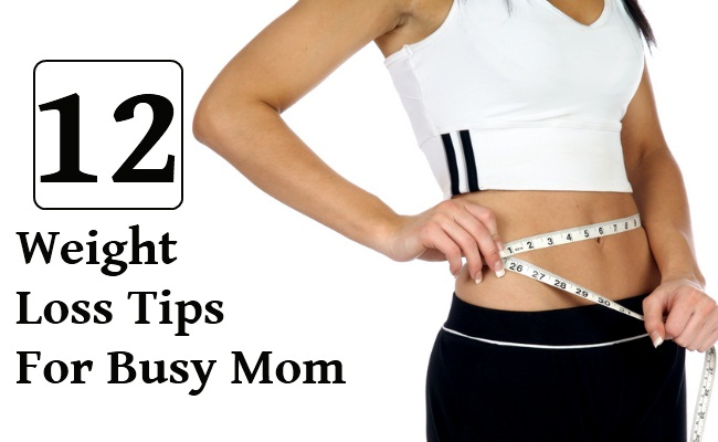 12  Weight Loss Tips For Busy Mom