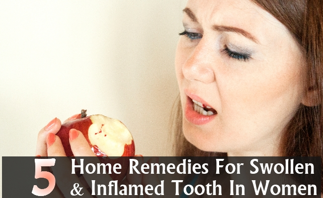Home Remedies For Swollen And Inflamed Tooth In Women