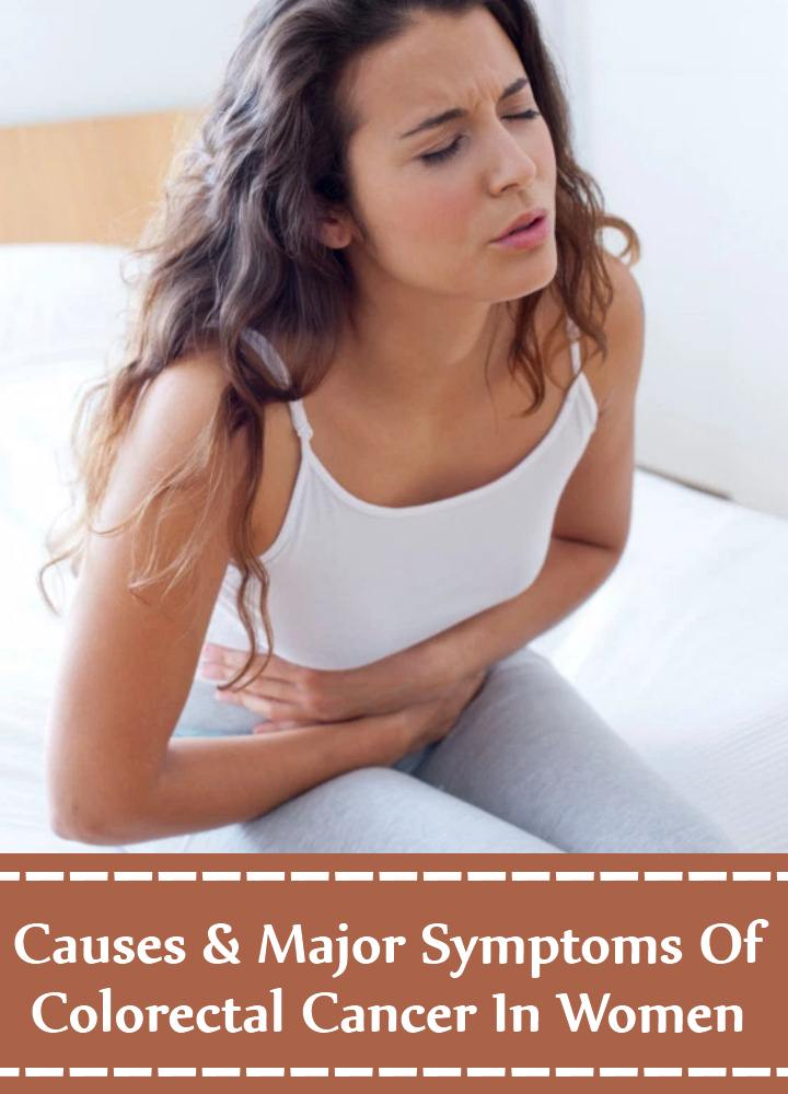 Causes And Major Symptoms Of Colorectal Cancer In Women