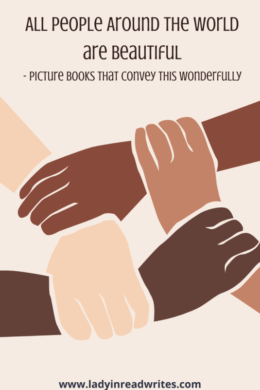 Image of different colored hands holding each other - conjoined hands showing diversity. And title of post that says All People Around the World are Beautiful - Picture Books That Convey This Wonderfully