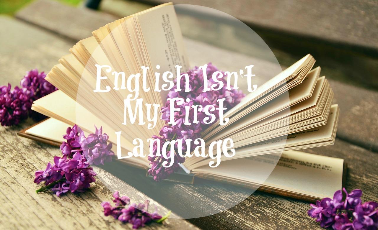 English Isn't My First Language