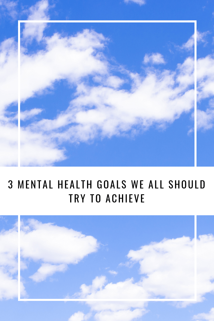 3 Mental Health Goals We All Should Try to Achieve