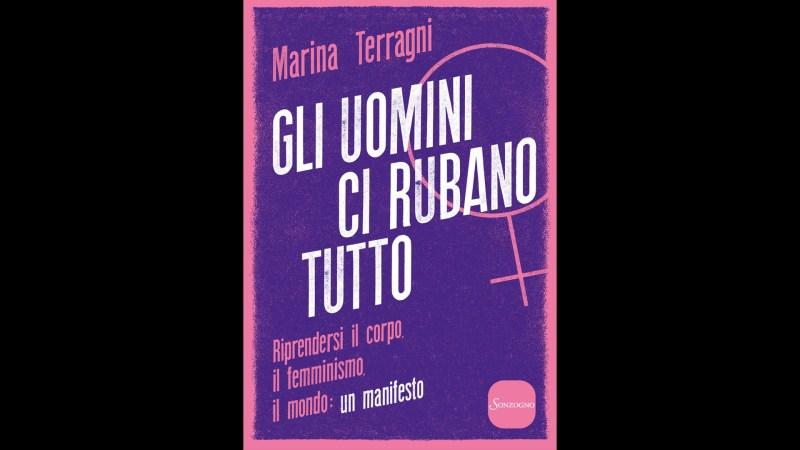 """Marina Terragni, """"Gli uomini ci rubano tutto""""."""