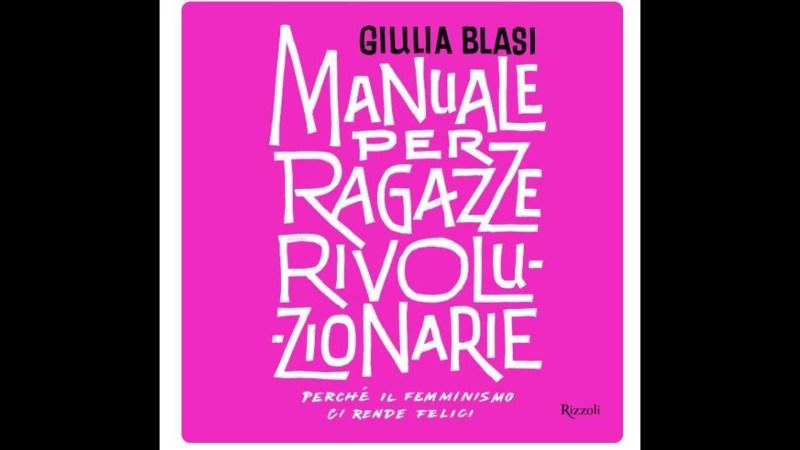 """Giulia Blasi, """"Manuale per ragazze rivoluzionarie""""."""