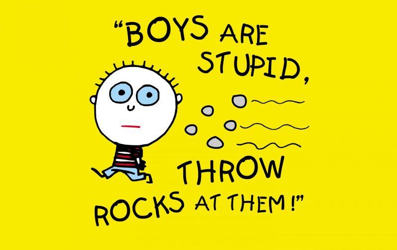 boys are stupid throw rocks at them