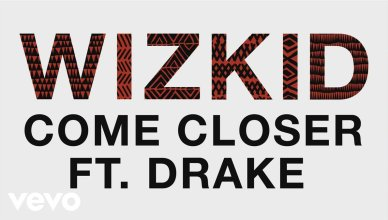 Wizkid – Come Closer Ft. Drake