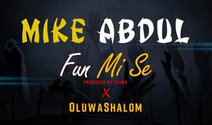 Mike Abdul - Fun Mi Se Ft  OluwaShalom | New Music