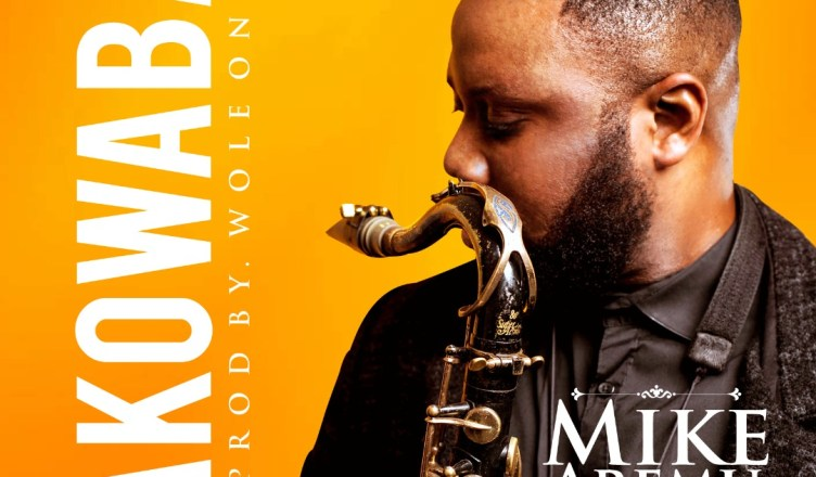 Mike Aremu - Akowaba Ft  Mike Abdul   New Song