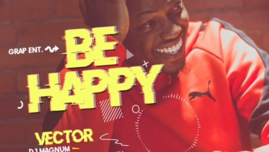 Vector Ft. DJ Magnum, Daddy Showkey – Be Happy