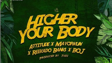 Attitude x Mayorkun x Reekado Banks x BOJ – Higher Your Body