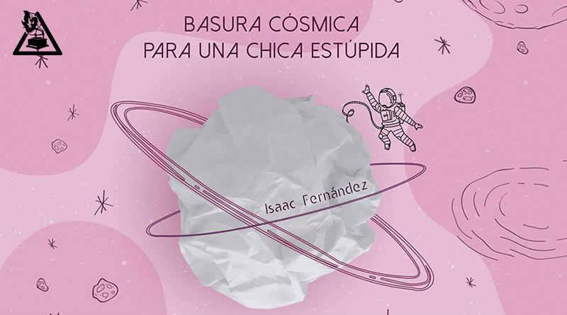 Basura cósmica para una chica estúpida, por Isaac Fernández.