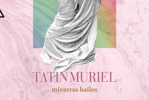 'Mientras Bailes' de Tatín Muriel: bailar para combatir el confinamiento.