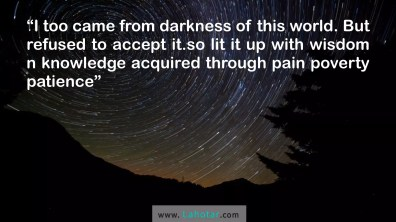 I too came from darkness…