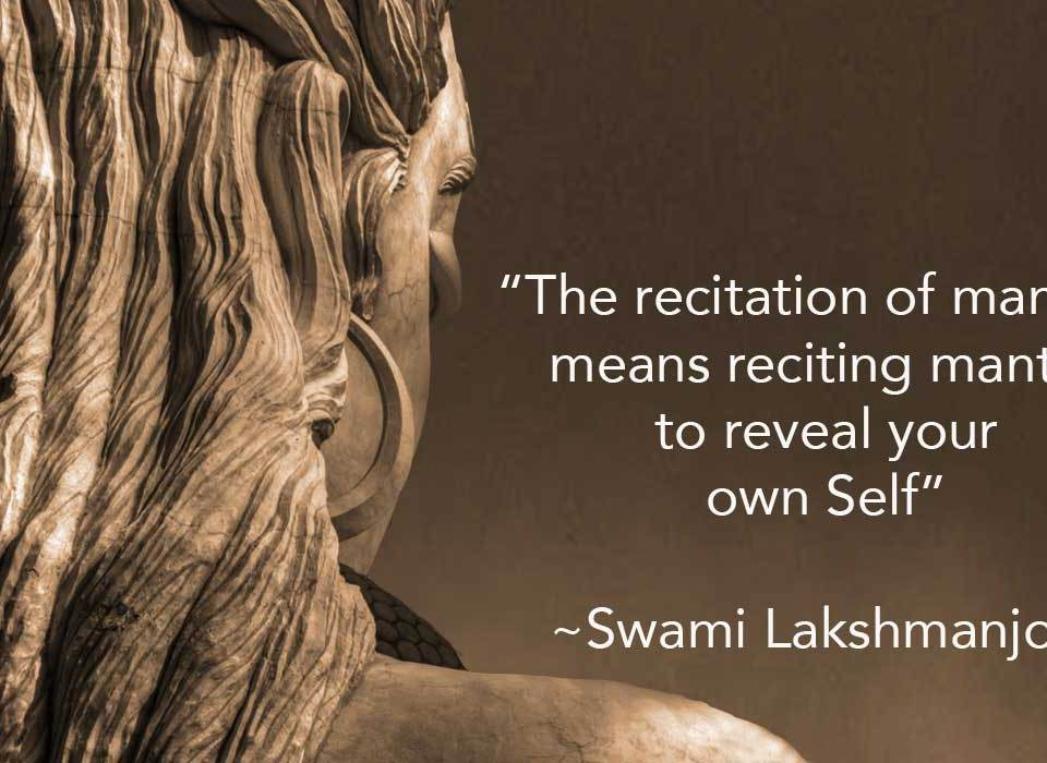 """The recitation of mantra means reciting mantra to reveal your own Self"" ~Swami Lakshmanjoo"