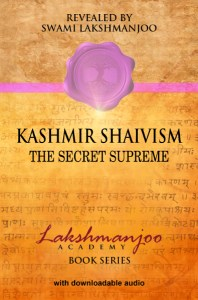 Kashmir Shaivism, The Secret Supreme by Swami Lakshmanjoo