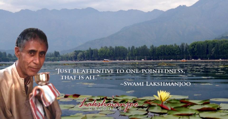Just be attentive ~Swami Lakshmanjoo, Kashmir Shaivism