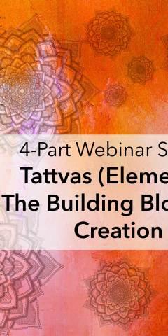 Tattvas, the Building blocks of creation - webinar