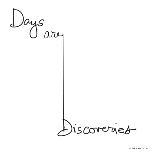 days are discoveries | La La Lovely Blog