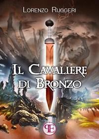 RECENSIONE: Il Cavaliere di Bronzo (Lorenzo Ruggeri)