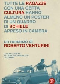 RECENSIONE: Tutte le ragazze con una certa cultura hanno almeno un poster di un quadro di Schiele appeso in camera (Roberto Venturini)