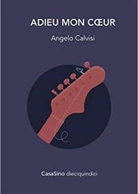 RECENSIONE: Adieu mon coeur (Angelo Calvisi)