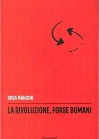 RECENSIONE: La rivoluzione, forse domani (Rosa Mangini)