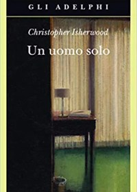 RECENSIONE: Un uomo solo (Christopher Isherwood)