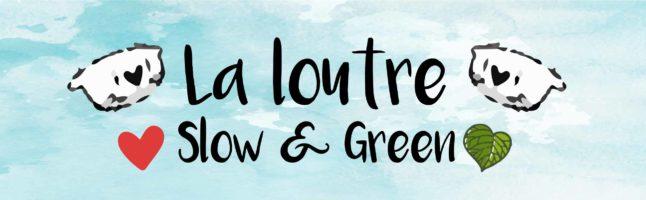 La loutre Slow & Green