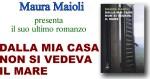 """Venerdì a Monte Porzio incontro con Maura Maioli per parlare di """"Dalla mia casa non si vedeva il mare"""""""