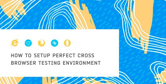Here is how you setup perfect cross browser testing environment
