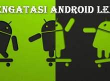 Cara Mengatasi Hp Android Lemot Menggunakan Aplikasi