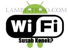 Cara Mengatasi Android Susah Konek Wifi