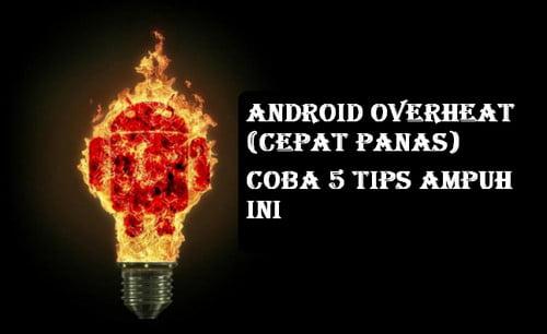 5 Cara Mengatasi Android Overheat Cepat Panas Dan Boros Baterai