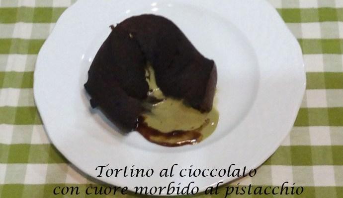 Tortino al cioccolato con cuore morbido al pistacchio