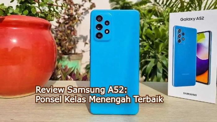 Review Samsung A52: Ponsel Kelas Menengah Terbaik