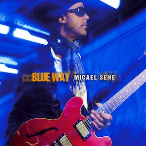 Chronique musicale MICAEL SENE Blue Way