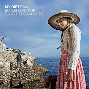 Chronique musicale My Diet Pill - Songs fot you daughters and sons
