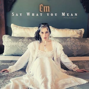 """Em – """"Say What You Mean"""""""