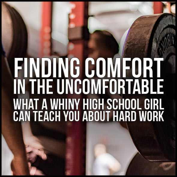 Finding Comfort in the Uncomfortable: What a whiny high school girl can teach you about hard work